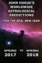 John Hogue's Worldwide Astrological Predictions for the Real New Year: Spring 2017 to Spring 2018