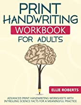 Print Handwriting Workbook for Adults: Advanced Print Handwriting Worksheets with Intriguing Science Facts for a Meaningful Practice