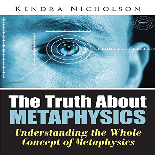 The Truth About Metaphysics     Understanding the Whole Concept of Metaphysics              By:                                                                                                                                 Kendra Nicholson                               Narrated by:                                                                                                                                 Brandon Stevens                      Length: 33 mins     3 ratings     Overall 2.7