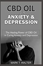 CBD Oil for Anxiety & Depression: The Healing Power of CBD Oil in Curing Anxiety and Depression