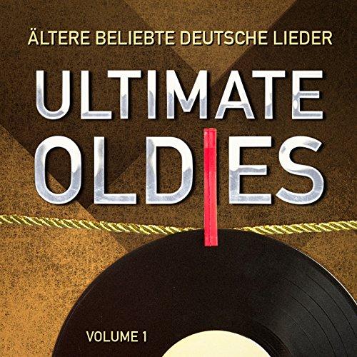 Ultimate Oldies: Ältere beliebte deutsche Lieder, Vol. 1