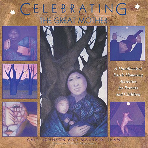 Compare Textbook Prices for Celebrating the Great Mother: A Handbook of Earth-Honoring Activities for Parents and Children Original ed. Edition ISBN 8601417362174 by Johnson, Cait,Shaw, Maura D.