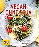 Vegan ohne Soja: Leckeres mit Wow-Effekt (GU Küchenratgeber)