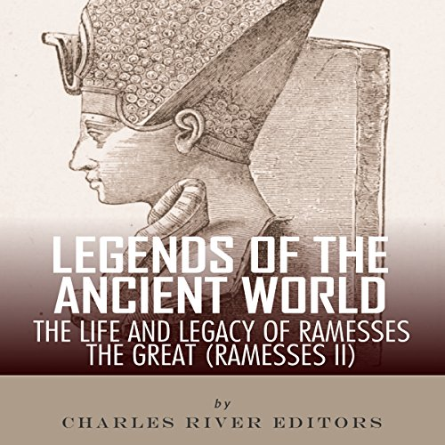 Legends of the Ancient World: The Life and Legacy of Ramesses the Great (Ramesses II) audiobook cover art