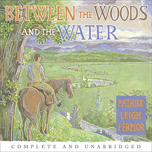 Between the Woods and the Water Audiobook By Patrick Leigh Fermor cover art