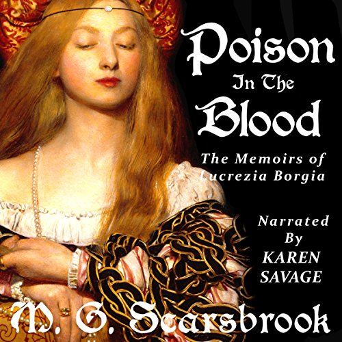 Poison in the Blood     The Memoirs of Lucrezia Borgia              By:                                                                                                                                 M. G. Scarsbrook                               Narrated by:                                                                                                                                 Karen Savage                      Length: 8 hrs and 30 mins     26 ratings     Overall 3.5
