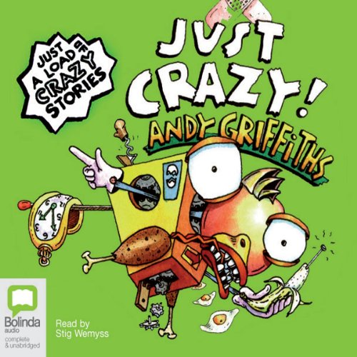 Just Crazy!                   By:                                                                                                                                 Andy Griffiths                               Narrated by:                                                                                                                                 Stig Wemyss                      Length: 3 hrs and 20 mins     11 ratings     Overall 4.6