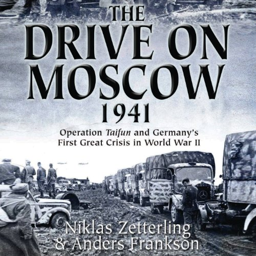 The Drive on Moscow, 1941     Operation Taifun and Germany's First Great Crisis of World War II              By:                                                                                                                                 Niklas Zetterling,                                                                                        Anders Frankson                               Narrated by:                                                                                                                                 Dave Courvoisier                      Length: 8 hrs and 49 mins     80 ratings     Overall 4.1