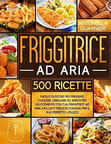 friggitrice ninja Friggitrice ad Aria: 500+ Facili e Gustose Ricette per Friggere