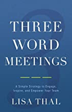 Three Word Meetings: A Simple Strategy to Engage, Inspire, and Empower Your Team