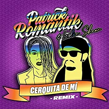 Cerquita de Mí (Remix)