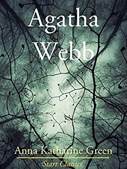 Agatha Webb (Unabridged Start Classics) by [Anna Katharine Green]