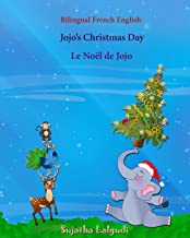 Bilingual French English: Jojo's Christmas day. Le Noël de Jojo: Bilingual Children's Book (English-French), French childrens book (French Edition)