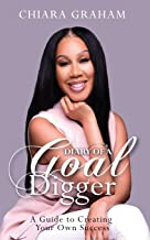 Diary of a Goal Digger: A Guide to Creating Your Own Success