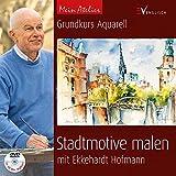 Mein Atelier: Stadtmotive malen: Grundkurs Aquarell mit Ekkehardt Hofmann - Ekkehardt Hofmann