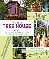 The Best Tree House Ever: How to Build a Backyard Tree House the Whole World Will Talk About