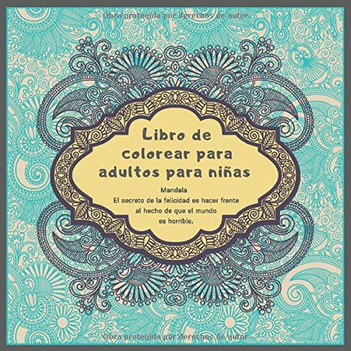 Libro de colorear para adultos para niñas Mandala - El secreto de la felicidad es hacer frente al hecho de que el mundo es horrible.