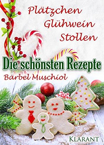 Die schönsten Rezepte: Weihnachtsplätzchen, Glühwein, Stollen!: Weihnachtsrezepte von [Muschiol, Bärbel]