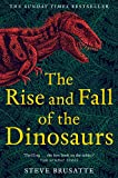 The Rise and Fall of the Dinosaurs: The Untold Story of a Lost World - Steve Brusatte