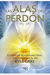 Las alas del perdón: El trabajo con los ángeles para liberar, sanar y transformar tu vida (Spanish Edition) Kindle Edition
