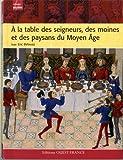 À LA TABLE DES SEIGNEURS, DES MOINES ET DES PAYSANS DU MOYEN ÂGE - CAP DIFFUSION - 01/11/2009