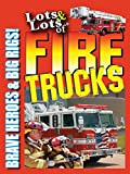 Lots & Lots of Fire Trucks - Brave Heroes & Big Rigs!