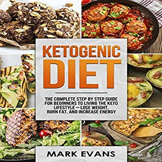 Ketogenic Diet: The Complete Step-by-Step Guide for Beginners to Living the Keto Lifestyle - Lose Weight, Burn Fat, and Increase Energy audiobook cover art
