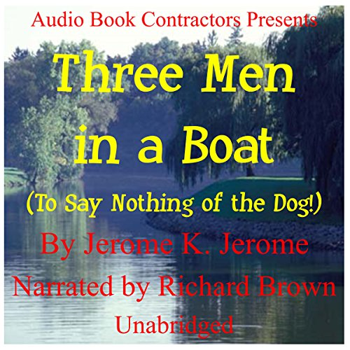 Three Men in a Boat (To Say Nothing of the Dog) Audiobook By Jerome K. Jerome cover art