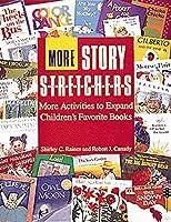 More Story S-T-R-E-T-C-H-E-R-S: More Activities to Expand Children's Favorite Books