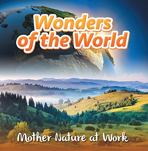 Wonders of the World: Mother Nature at Work: Nature Books for Kids (Children's Mystery & Wonders Boo