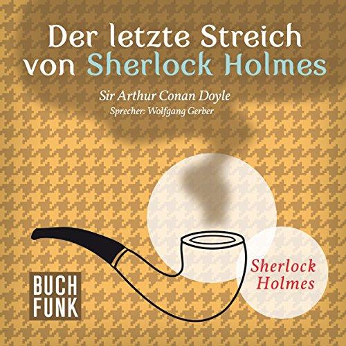 Der letzte Streich von Sherlock Holmes     Sherlock Holmes - Das Original              Autor:                                                                                                                                 Arthur Conan Doyle                               Sprecher:                                                                                                                                 Wolfgang Gerber                      Spieldauer: 8 Std. und 50 Min.     133 Bewertungen     Gesamt 4,8