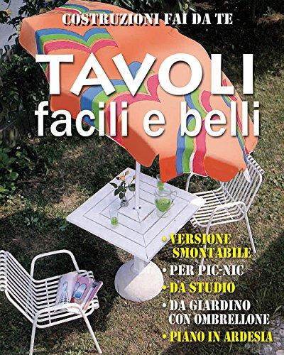 Tavoli facili e belli: • In versione smontabile  • Per pic-nic  • Da studio  • Da giardino con ombrellone  • Piano in ardesia (Costruzioni fai da te) (Italian Edition)