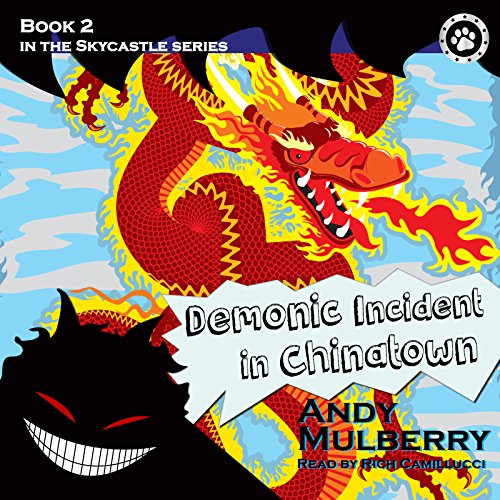 Skycastle and the Demonic Incident in Chinatown     Skycastle, Book 2              By:                                                                                                                                 Andy Mulberry                               Narrated by:                                                                                                                                 Rich Camillucci                      Length: 1 hr and 47 mins     Not rated yet     Overall 0.0