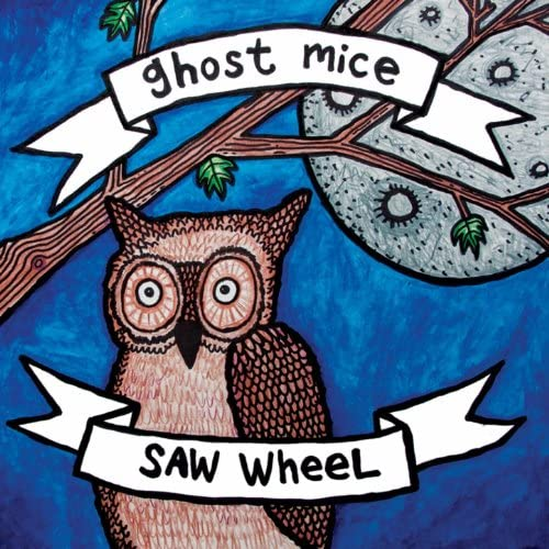 The Ghost Mice & Saw Wheel