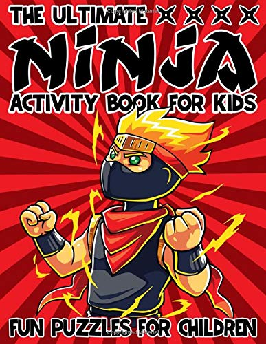 The Ultimate Ninja Activity Book For Kids: Fun Puzzles For Children - Word Search, Scrambled Words, Tic Tac Toe, Dots and Boxes, Hangman, and Sudoku