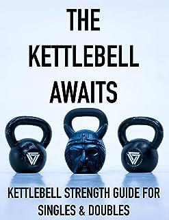 The Kettlebell Awaits: Kettlebell Strength Guide For Singles & Doubles