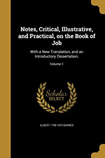 Notes, Critical, Illustrative, and Practical, on the Book of Job: With a New Translation, and an Introductory Dissertation...