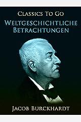 Weltgeschichtliche Betrachtungen (Classics To Go) (German Edition) Kindle Edition