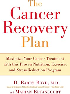Cancer Recovery Plan: Maximise Your Cancer Treatment with This Proven Nutrition Exercise and Stress-Reduction Program