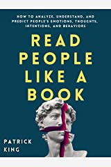Read People Like a Book: How to Analyze, Understand, and Predict People's Emotions, Thoughts, Intentions, and Behaviors (How to be More Likable and Charismatic Book 1) Kindle Edition