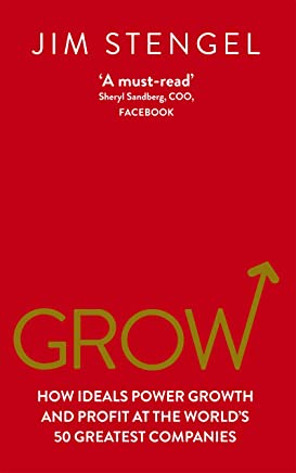 Grow: How Ideals Power Growth and Profit at the World's 50 Greatest Companies