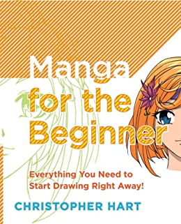 Manga for the Beginner: Everything you Need to Start Drawing Right Away! (Christopher Hart's Manga for the Beginner) by [Christopher Hart]