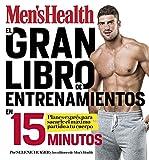 El gran libro de entrenamientos en 15 minutos (Men's Health): Rutinas exprés para sacarle el máximo partido a tu cuerpo