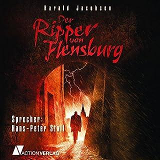 Der Ripper von Flensburg                   Autor:                                                                                                                                 Harald Jacobsen                               Sprecher:                                                                                                                                 Hans-Peter Stoll                      Spieldauer: 6 Std. und 45 Min.     21 Bewertungen     Gesamt 3,6