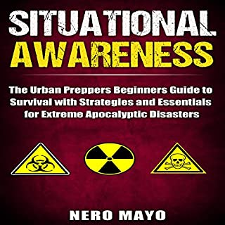 Situational Awareness     The Urban Prepper's Beginner's Guide to Survival with Strategies and Essentials for Extreme Apocalyptic Disasters              By:                                                                                                                                 Nero Mayo                               Narrated by:                                                                                                                                 Ian McEuen                      Length: 39 mins     12 ratings     Overall 2.6