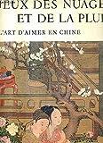 JEUX DES NUAGES ET DE LA PLUIE - L'ART D'AIMER EN CHINE.