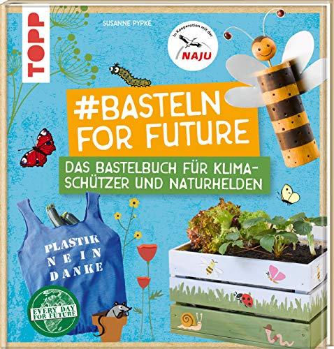 #Basteln for Future: Das Bastelbuch für Klimaschützer und Naturhelden in Kooperation mit der NAJU