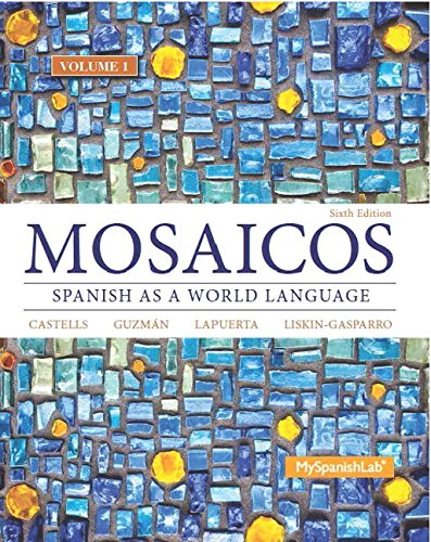 Compare Textbook Prices for Mosaicos, Volume 1 with MyLab Spanish with Pearson eText -- Access Card Package  One-semester access 6 Edition ISBN 9780133844108 by Castells, Matilde Olivella,Guzmán, Elizabeth E.,Lapuerta, Paloma E.,Liskin-Gasparro, Judith E.