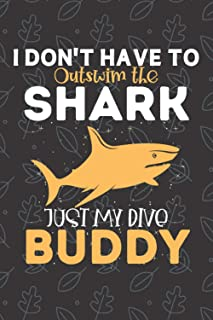 I Don't Have To Outswim The Shark Just My Dive Buddy: Scuba Diving Log Book For Divers