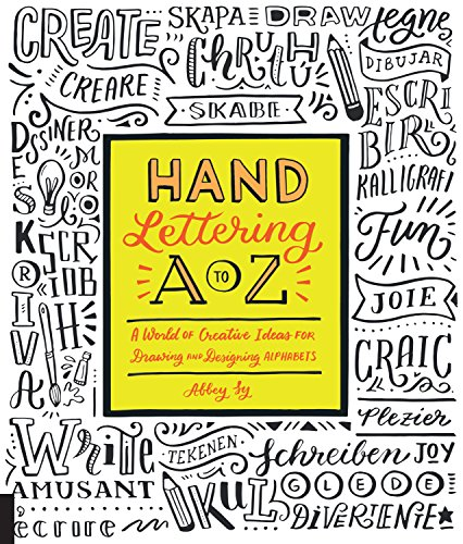 Hand Lettering A to Z: A World of Creative Ideas for Drawing and Designing Alphabets